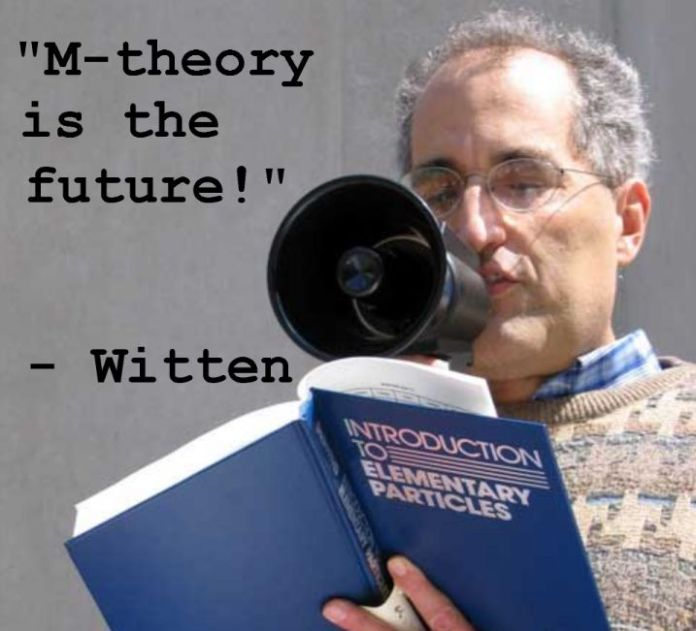 "Edward Witten's misleading megaphone hype of M-theory led to his reward.  Yet the ad hoc 10/11 dimensional ""theory"" doesn't lead to experimental tests of a useful sort."